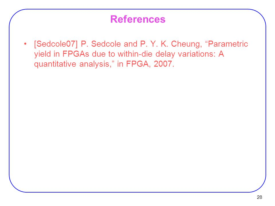 28 References [Sedcole07] P. Sedcole and P. Y. K.