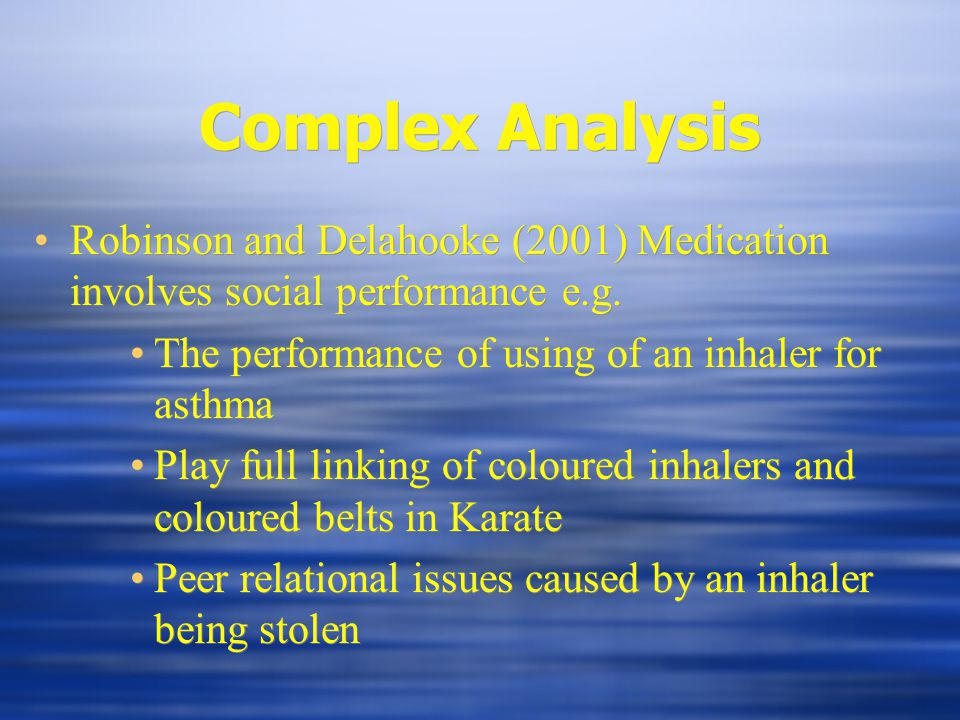 Complex Analysis Robinson and Delahooke (2001) Medication involves social performance e.g.