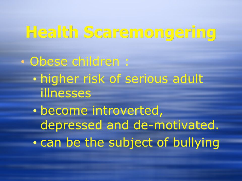 Health Scaremongering Obese children : higher risk of serious adult illnesses become introverted, depressed and de-motivated.