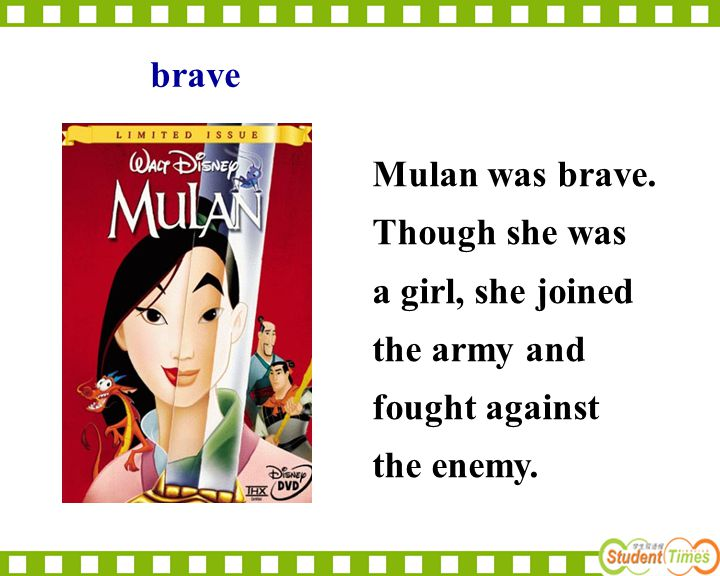 brave Mulan was brave. Though she was a girl, she joined the army and fought against the enemy.