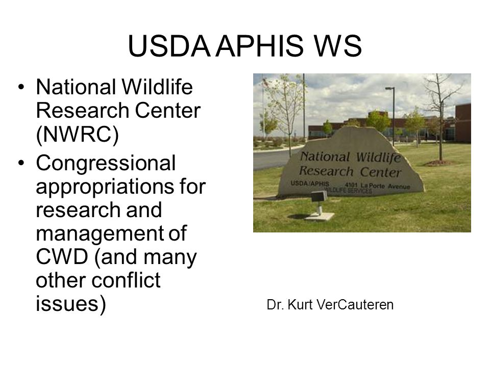 USDA APHIS WS National Wildlife Research Center (NWRC) Congressional appropriations for research and management of CWD (and many other conflict issues) Dr.