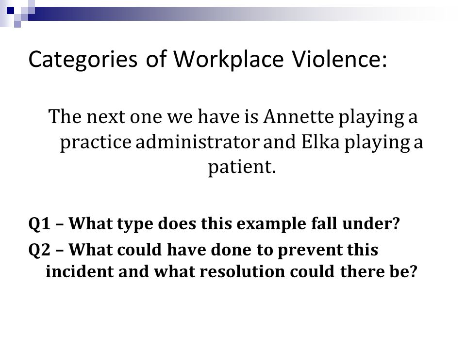Categories of Workplace Violence: The next one we have is Annette playing a practice administrator and Elka playing a patient.