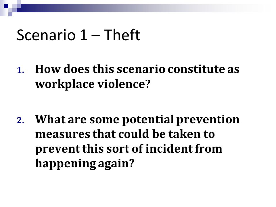 Scenario 1 – Theft 1. How does this scenario constitute as workplace violence.