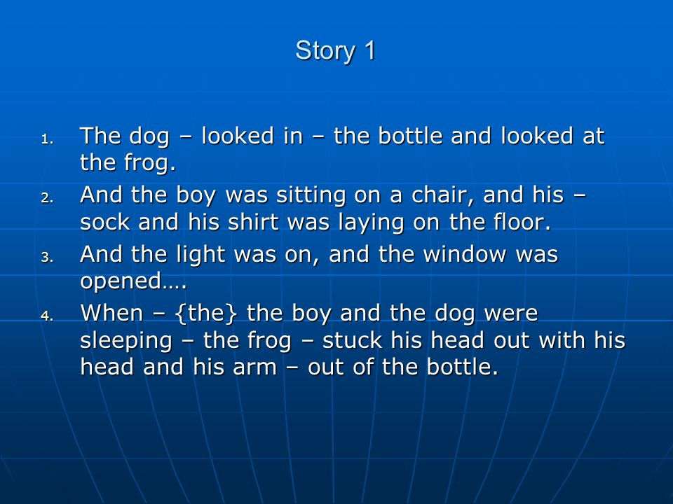 Story 1 1. The dog – looked in – the bottle and looked at the frog.