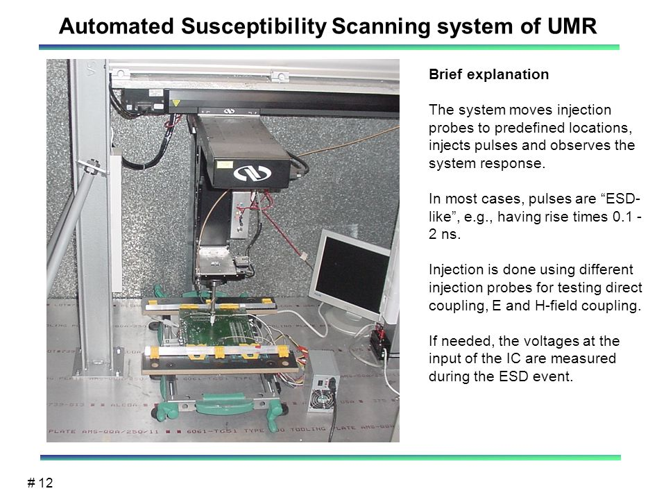 # 12 Automated Susceptibility Scanning system of UMR Brief explanation The system moves injection probes to predefined locations, injects pulses and observes the system response.