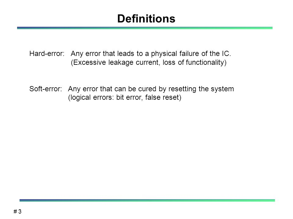# 3 Definitions Hard-error: Any error that leads to a physical failure of the IC.