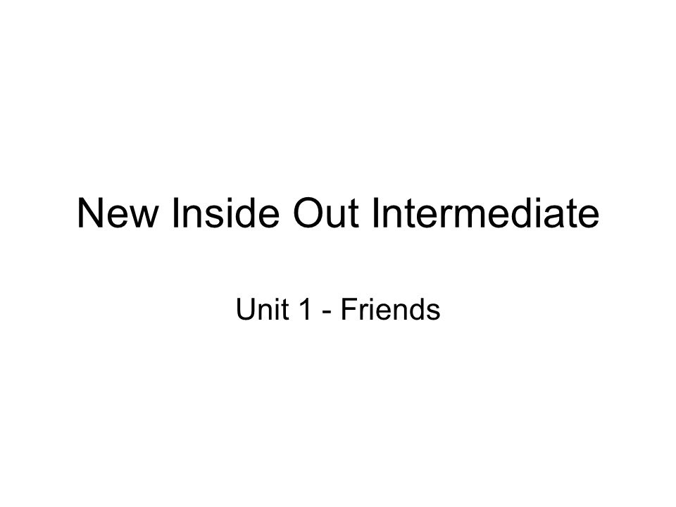 New Inside Out Intermediate Unit 1 - Friends
