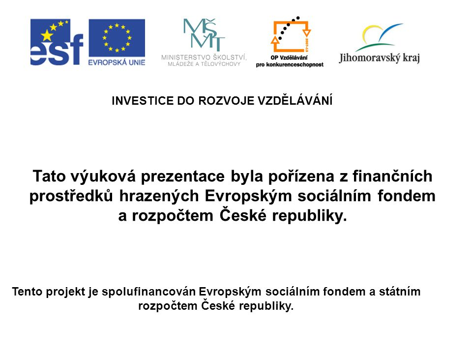 INVESTICE DO ROZVOJE VZDĚLÁVÁNÍ Tento projekt je spolufinancován Evropským sociálním fondem a státním rozpočtem České republiky.