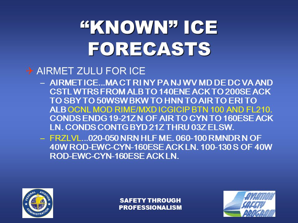 SAFETY THROUGH PROFESSIONALISM KNOWN ICE FORECASTS  AIRMET ZULU FOR ICE –AIRMET ICE...MA CT RI NY PA NJ WV MD DE DC VA AND CSTL WTRS FROM ALB TO 140ENE ACK TO 200SE ACK TO SBY TO 50WSW BKW TO HNN TO AIR TO ERI TO ALB OCNL MOD RIME/MXD ICGICIP BTN 100 AND FL210.