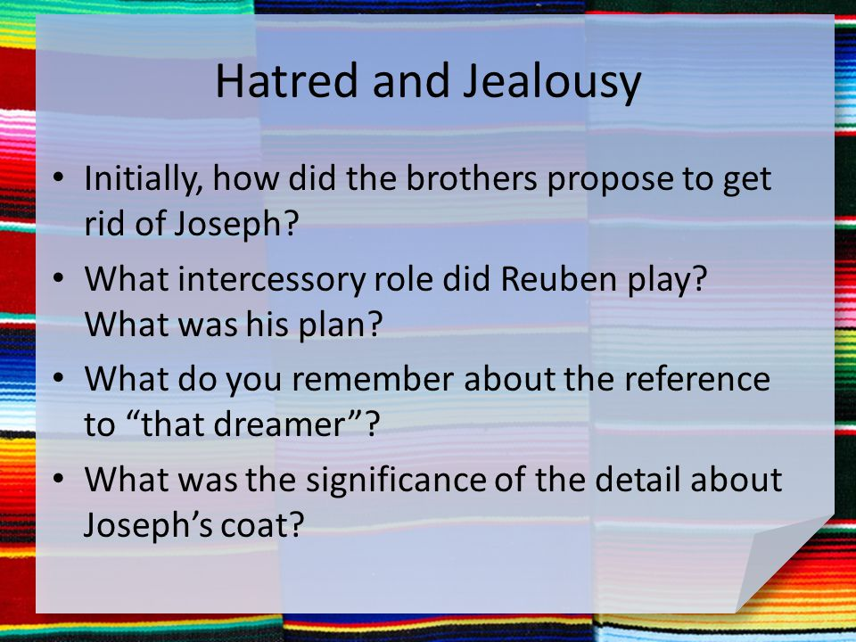 Hatred and Jealousy Initially, how did the brothers propose to get rid of Joseph.