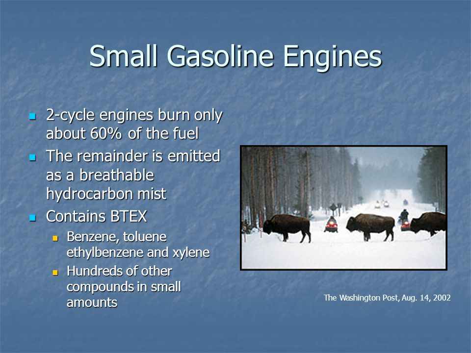 Small Gasoline Engines 2-cycle engines burn only about 60% of the fuel 2-cycle engines burn only about 60% of the fuel The remainder is emitted as a b