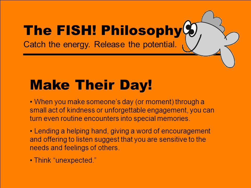 The FISH.Philosophy Schools of thought … Have you ever had this experience … a lousy day.