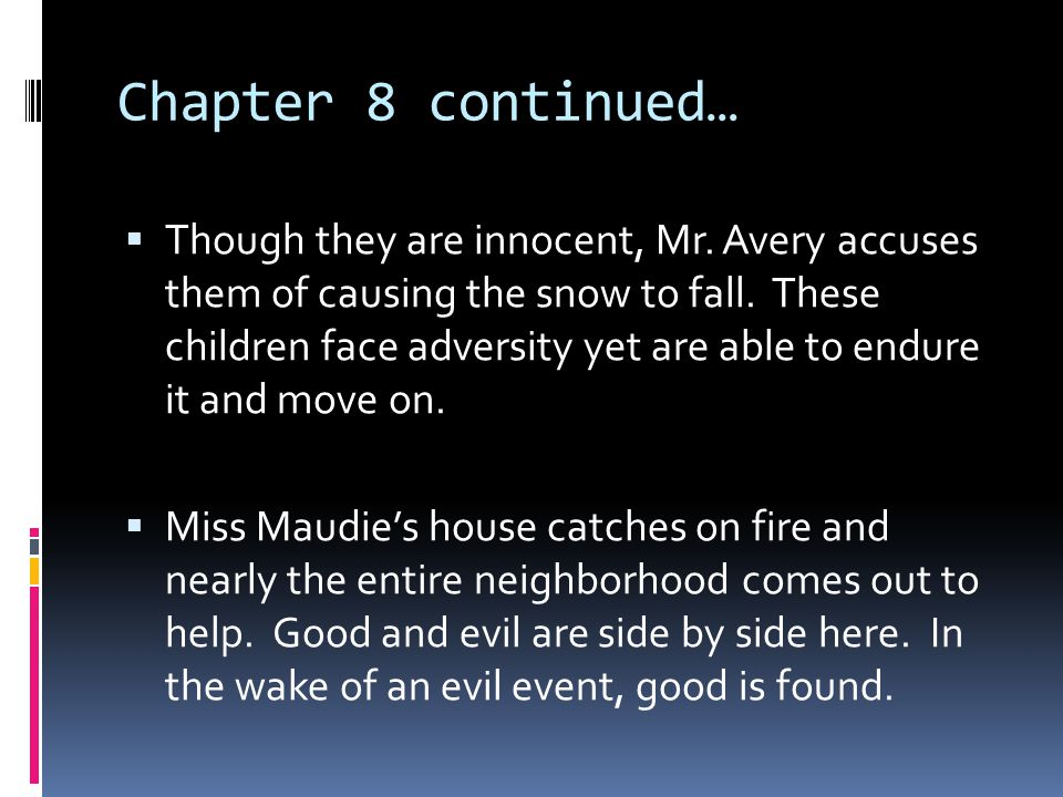 Chapter 8 continued…  Though they are innocent, Mr. Avery accuses them of causing the snow to fall. These children face adversity yet are able to end