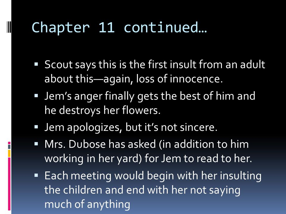 Chapter 11 continued…  Scout says this is the first insult from an adult about this—again, loss of innocence.  Jem's anger finally gets the best of