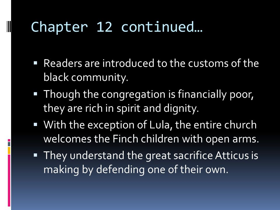 Chapter 12 continued…  Readers are introduced to the customs of the black community.  Though the congregation is financially poor, they are rich in
