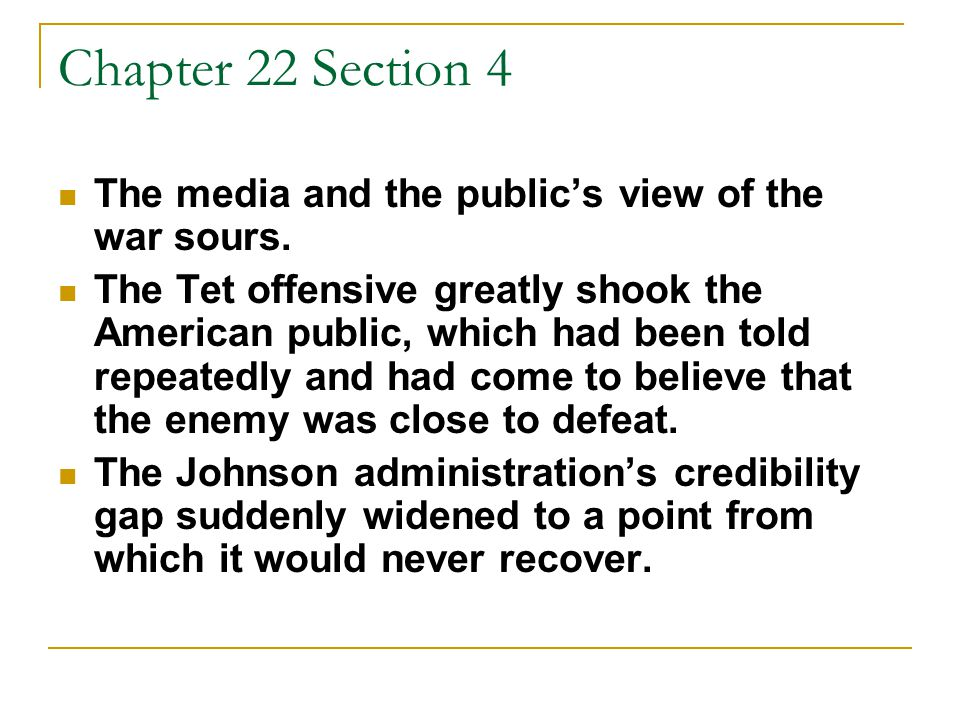 Chapter 22 Section 4 The media and the public's view of the war sours. The Tet offensive greatly shook the American public, which had been told repeat