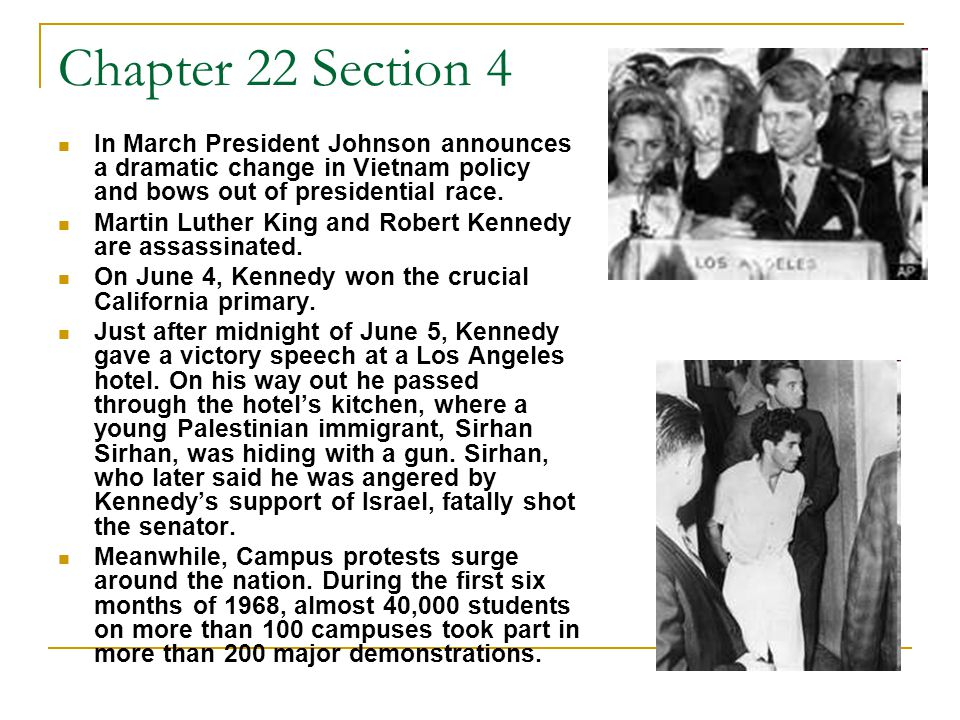 Chapter 22 Section 4 In March President Johnson announces a dramatic change in Vietnam policy and bows out of presidential race. Martin Luther King an