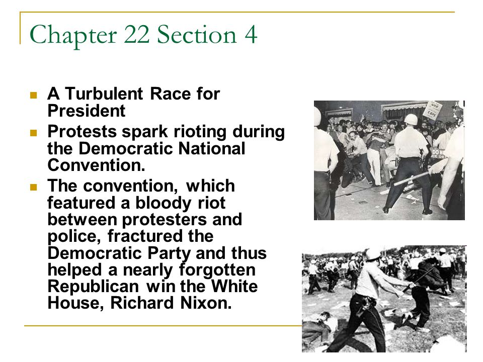 Chapter 22 Section 4 A Turbulent Race for President Protests spark rioting during the Democratic National Convention. The convention, which featured a