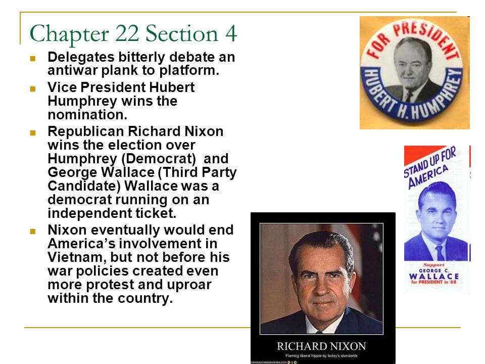 Chapter 22 Section 4 Delegates bitterly debate an antiwar plank to platform. Vice President Hubert Humphrey wins the nomination. Republican Richard Ni