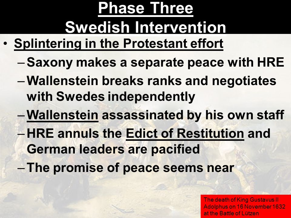Splintering in the Protestant effort –Saxony makes a separate peace with HRE –Wallenstein breaks ranks and negotiates with Swedes independently –Walle