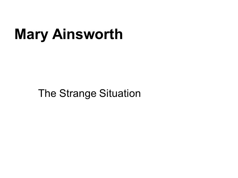 Mary Ainsworth The Strange Situation