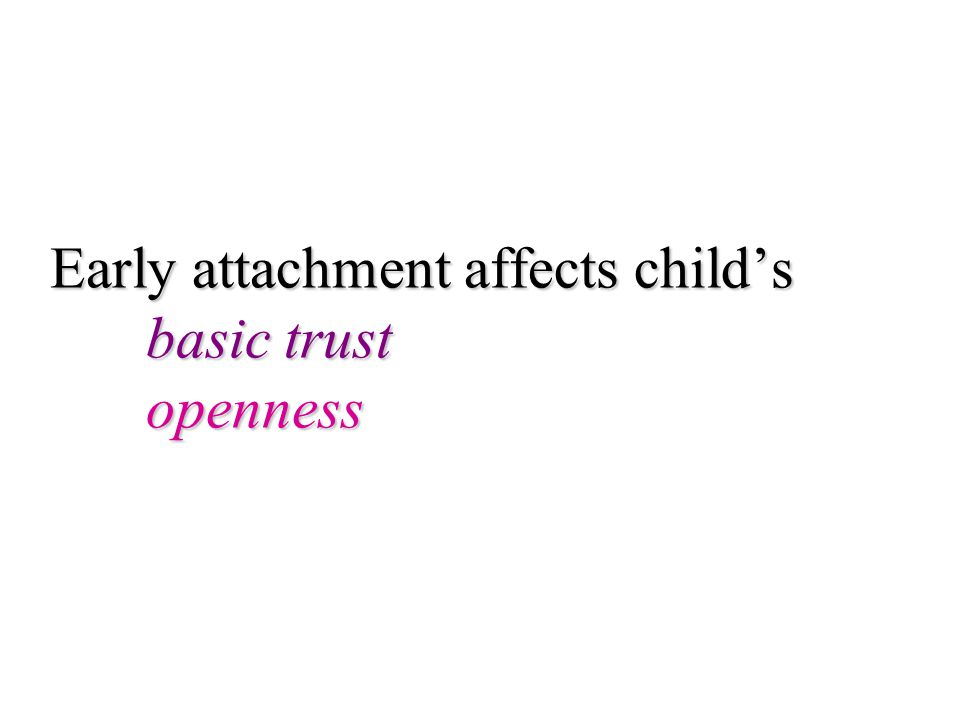 Early attachment affects child's basic trust openness