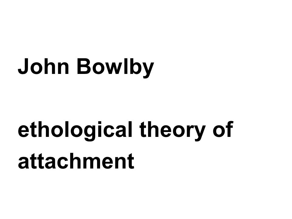 John Bowlby ethological theory of attachment