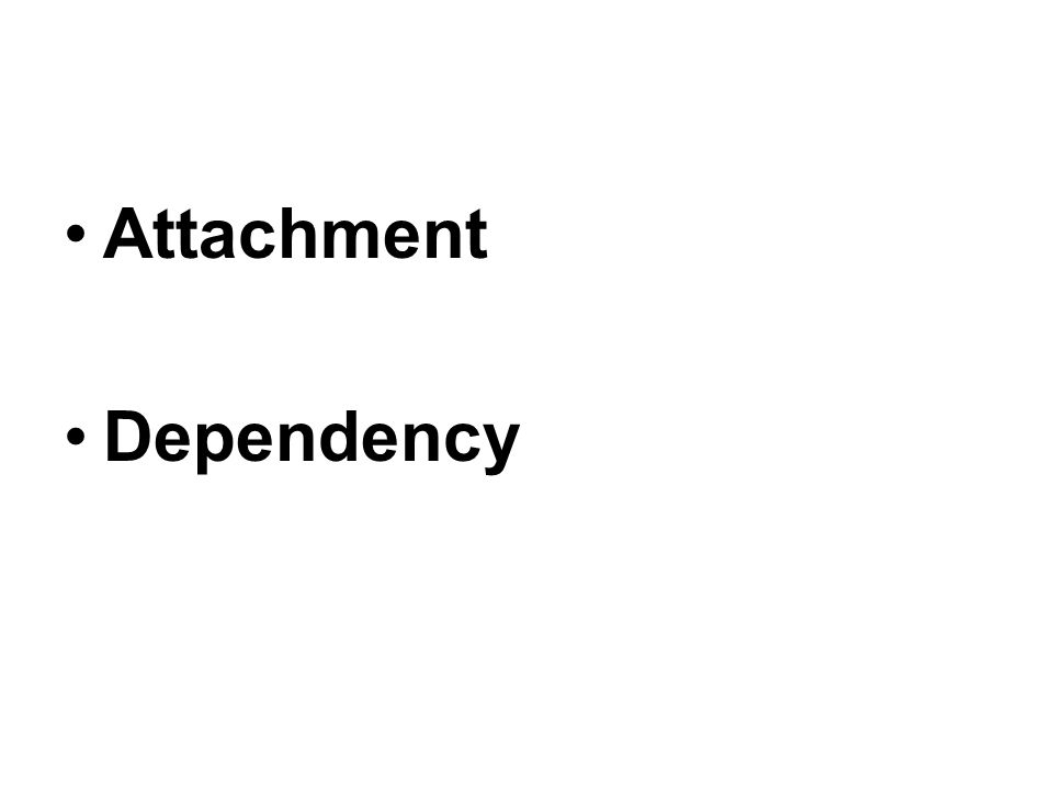 Attachment Dependency