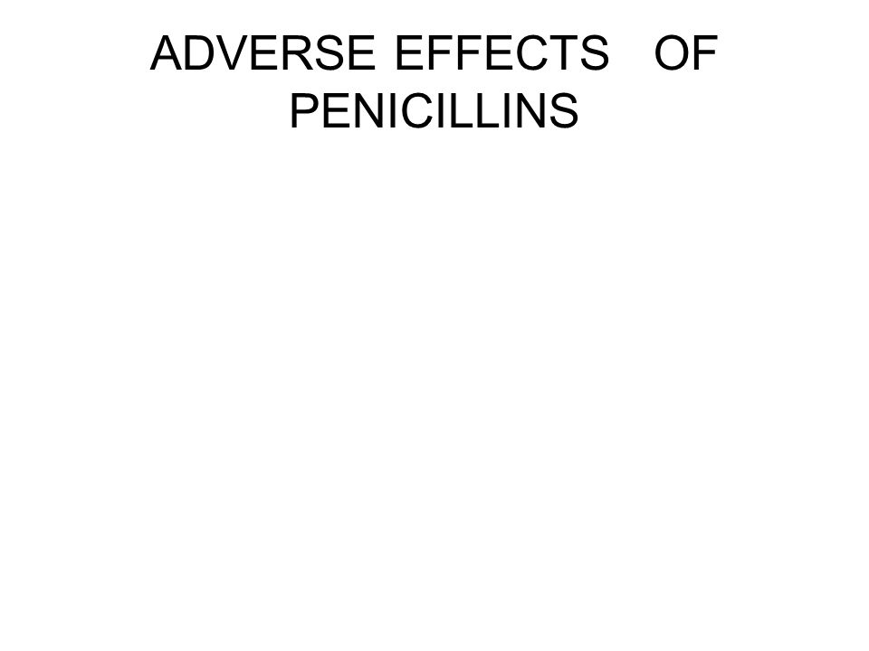 ADVERSE EFFECTS OF PENICILLINS