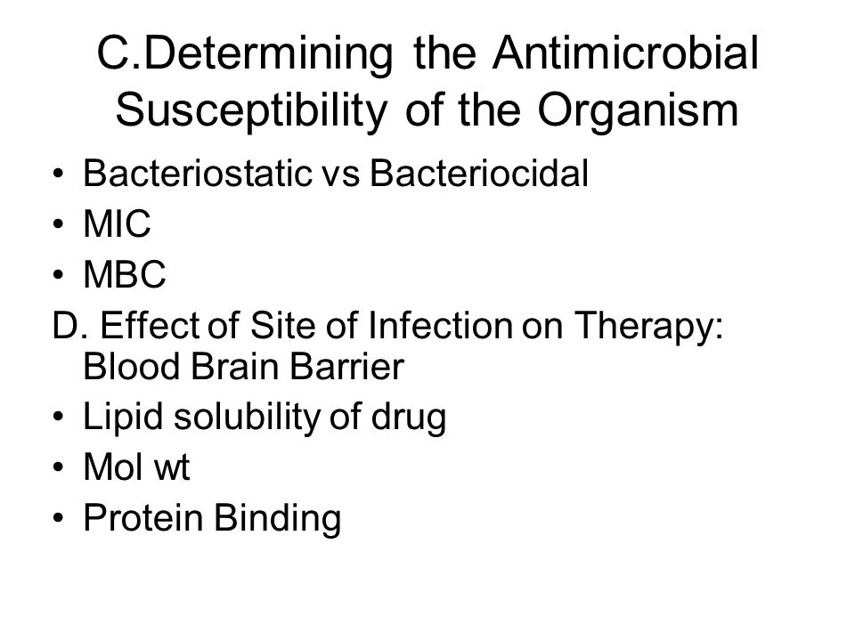 C.Determining the Antimicrobial Susceptibility of the Organism Bacteriostatic vs Bacteriocidal MIC MBC D.