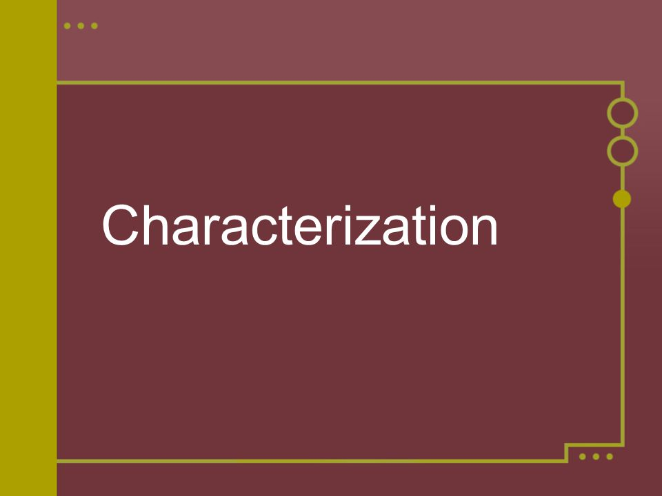 Definitions Characterization is the process by which the author reveals the personality of the characters.