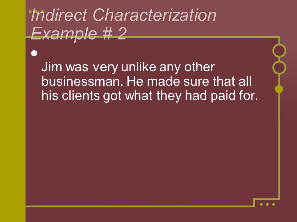 Indirect Characterization Example # 2 Jim was very unlike any other businessman.