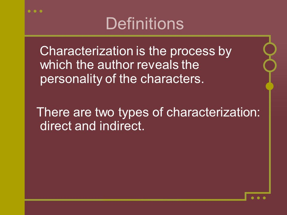 Direct Characterization Direct characterization is when the author TELLS the audience what the personality of the character is.