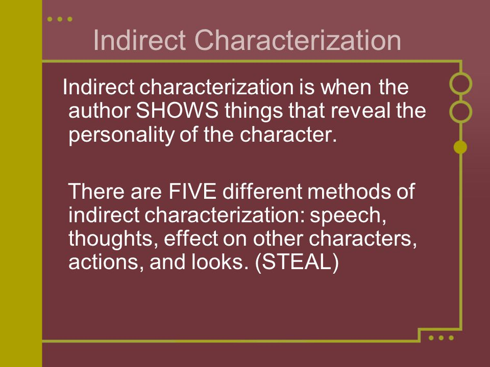 Indirect Characterization Indirect characterization is when the author SHOWS things that reveal the personality of the character.