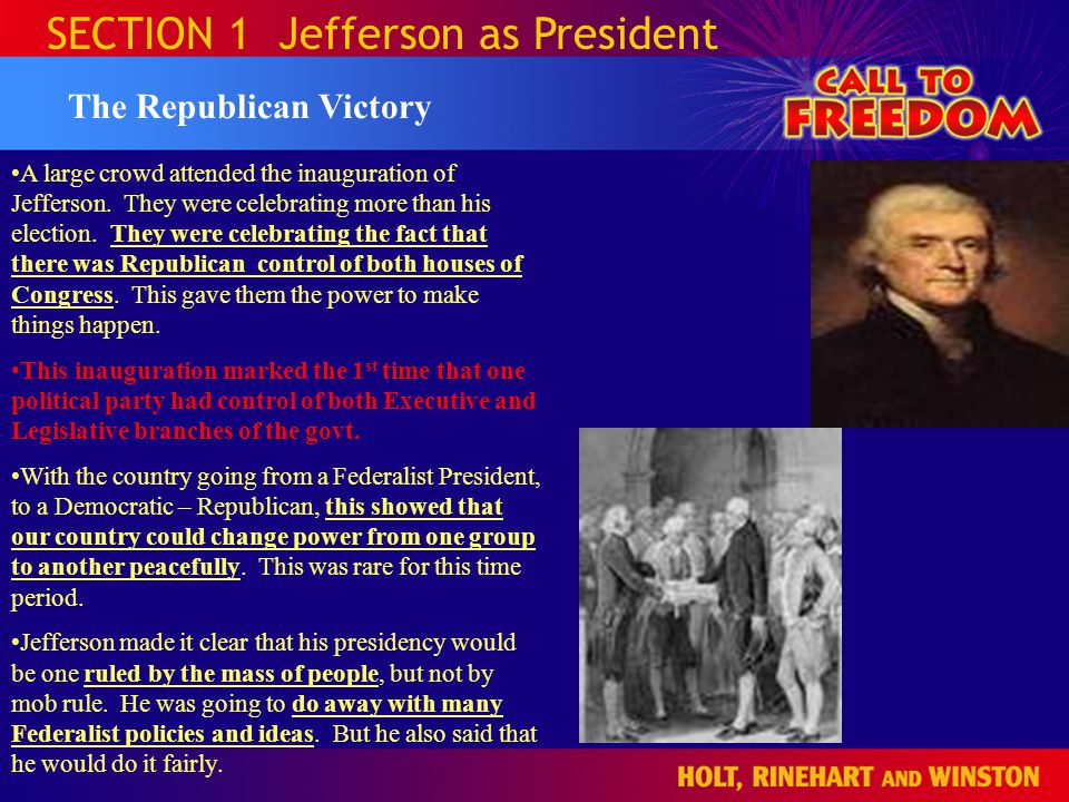 SECTION 1 Jefferson as President The Republican Victory A large crowd attended the inauguration of Jefferson. They were celebrating more than his elec