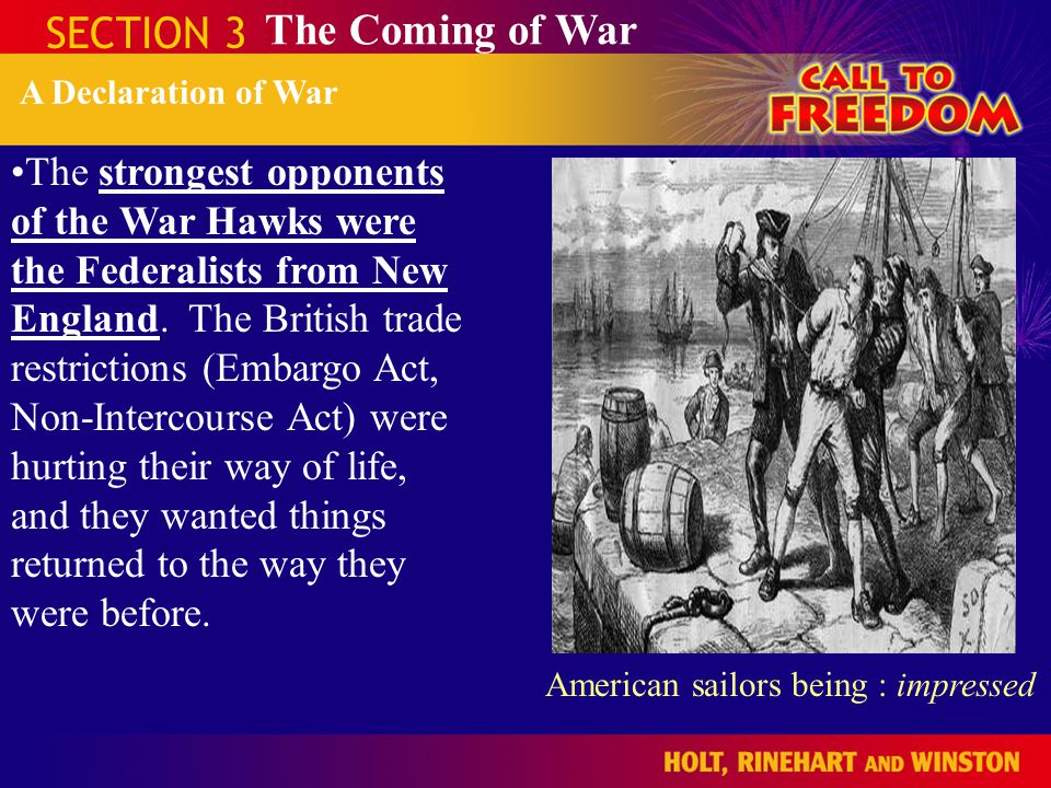 SECTION 3 The Coming of War A Declaration of War The strongest opponents of the War Hawks were the Federalists from New England. The British trade res