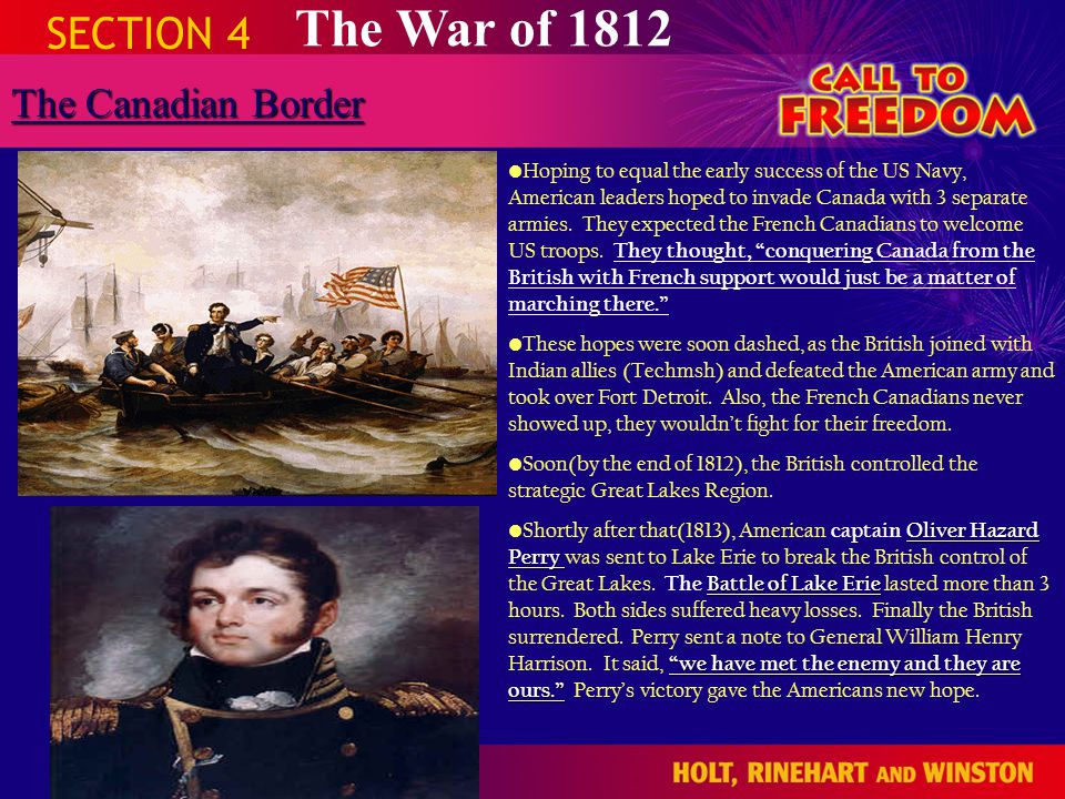 SECTION 4 The War of 1812 The Canadian Border Hoping to equal the early success of the US Navy, American leaders hoped to invade Canada with 3 separat