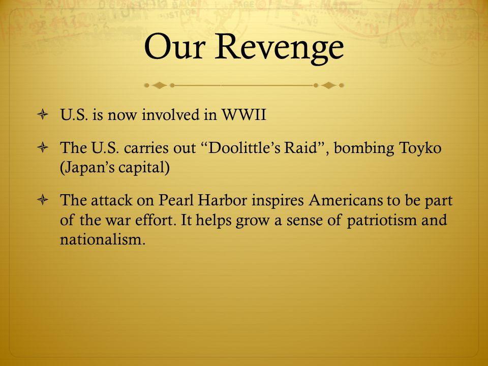 Our Revenge  U.S. is now involved in WWII  The U.S.