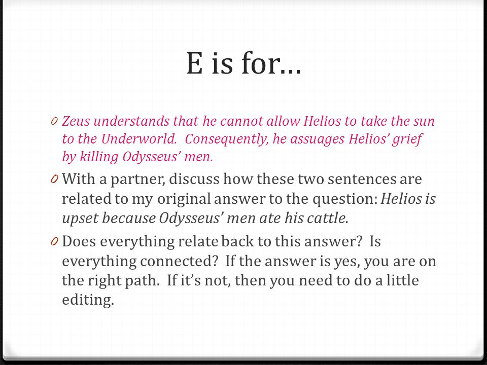 """E is for… 0 Example: """"Helios is upset because Odysseus' men ate his cattle. In a fiery rampage on Mount Olympus, Helios threatens to take the sun to '"""