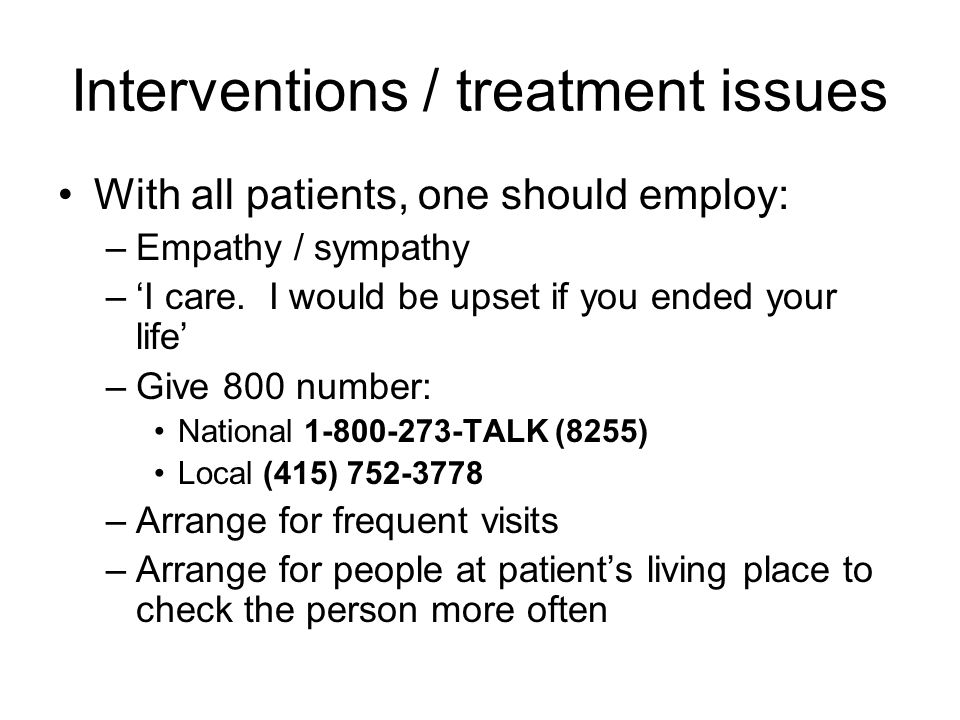 Interventions / treatment issues With all patients, one should employ: –Empathy / sympathy –'I care.