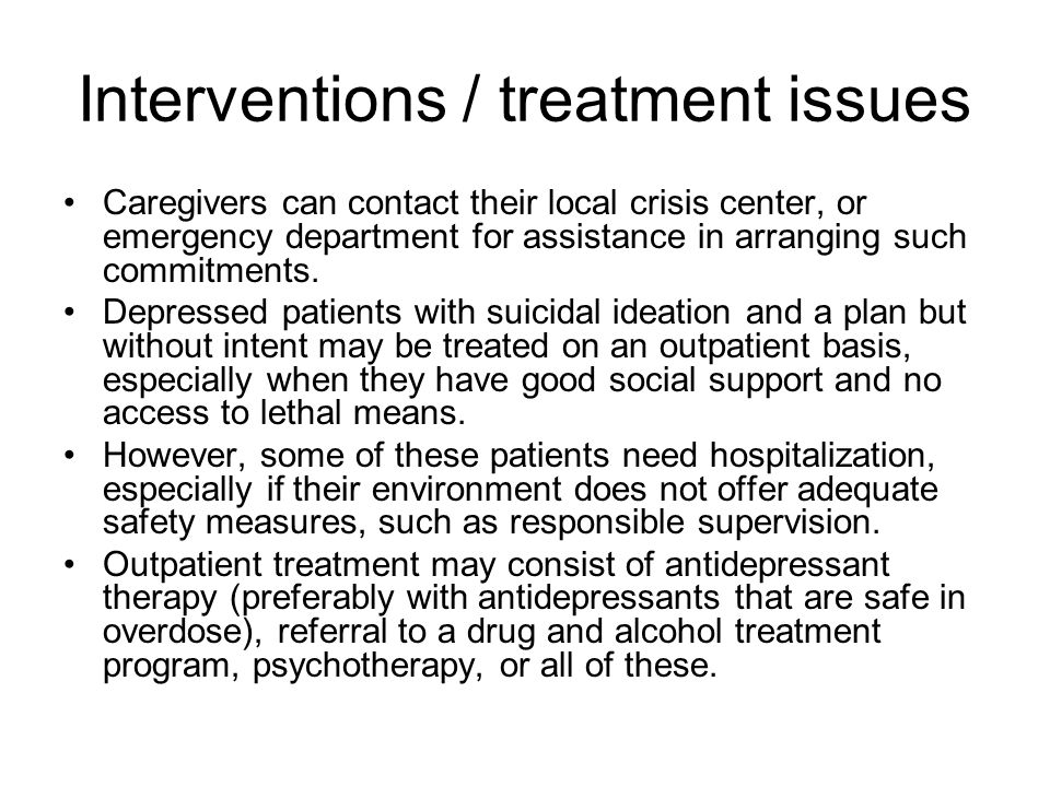 Interventions / treatment issues Caregivers can contact their local crisis center, or emergency department for assistance in arranging such commitments.