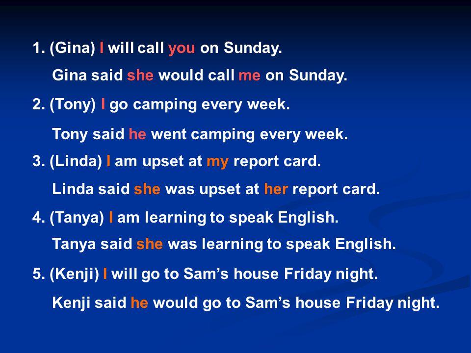 1. (Gina) I will call you on Sunday. 2. (Tony) I go camping every week.