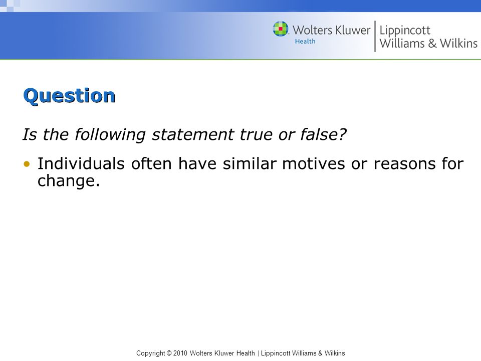 Copyright © 2010 Wolters Kluwer Health | Lippincott Williams & Wilkins Question Is the following statement true or false.