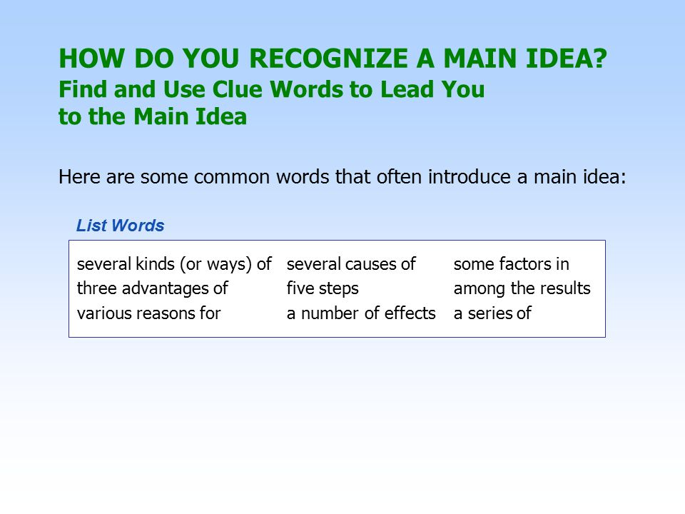 several kinds (or ways) of several causes ofsome factors in three advantages offive stepsamong the results various reasons fora number of effectsa series of List Words Here are some common words that often introduce a main idea: Find and Use Clue Words to Lead You to the Main Idea HOW DO YOU RECOGNIZE A MAIN IDEA