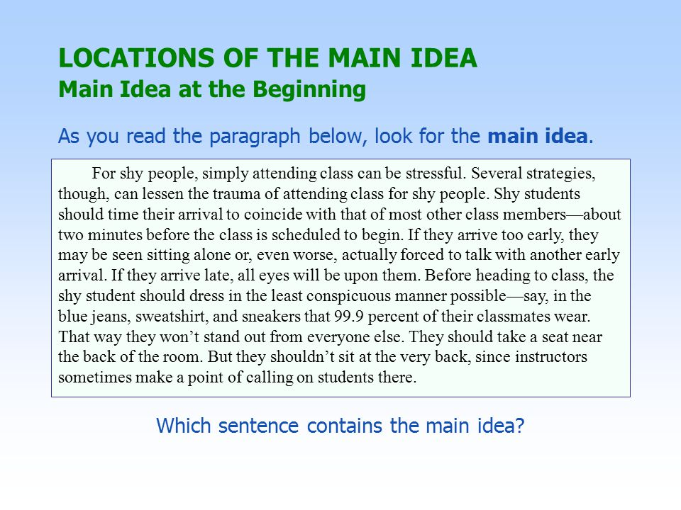 Which sentence contains the main idea. For shy people, simply attending class can be stressful.