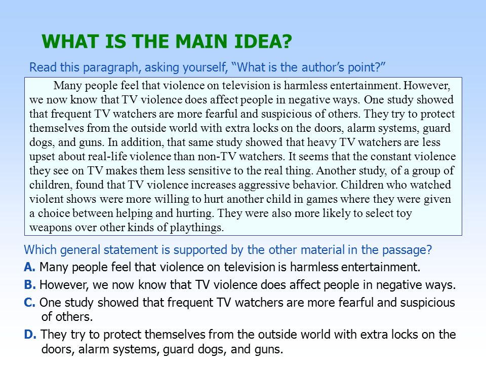 WHAT IS THE MAIN IDEA.A —The paragraph does not support the idea that TV violence is harmless.