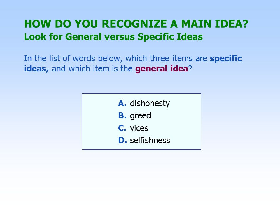 several kinds (or ways) of several causes ofsome factors in three advantages offive stepsamong the results various reasons fora number of effectsa series of List Words Here are some common words that often introduce a main idea: Find and Use Clue Words to Lead You to the Main Idea HOW DO YOU RECOGNIZE A MAIN IDEA?