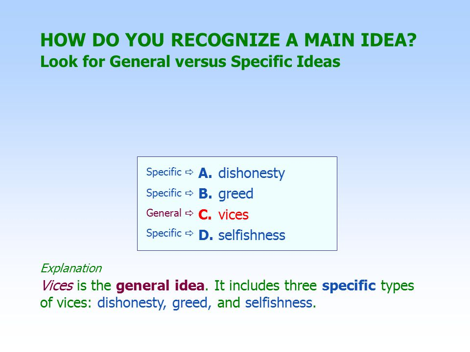 Main Idea at the End LOCATIONS OF THE MAIN IDEA Supporting Detail Main Idea Sometimes all of the sentences in the paragraph will lead up to the main idea, which is presented at the end.