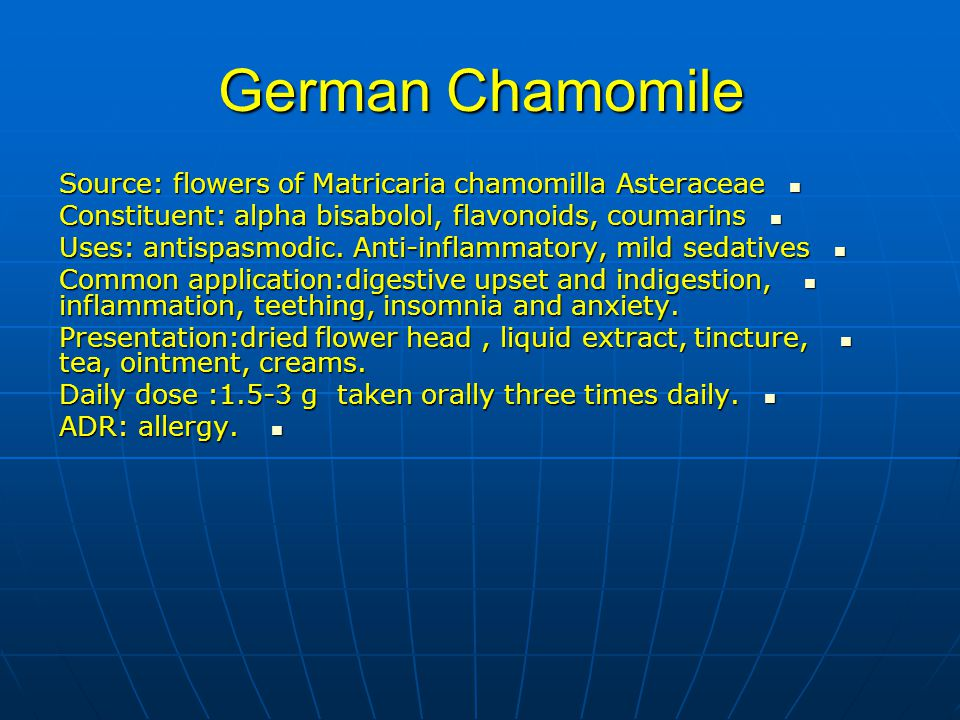 German Chamomile Source: flowers of Matricaria chamomilla Asteraceae Source: flowers of Matricaria chamomilla Asteraceae Constituent: alpha bisabolol, flavonoids, coumarins Constituent: alpha bisabolol, flavonoids, coumarins Uses: antispasmodic.