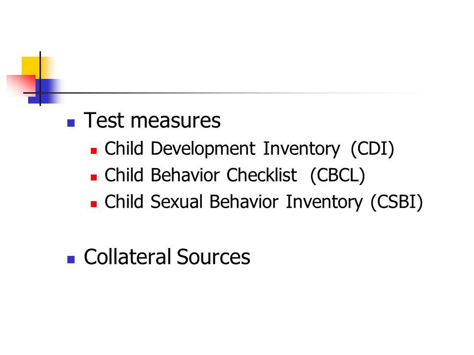 Test measures Child Development Inventory(CDI) Child Behavior Checklist (CBCL) Child Sexual Behavior Inventory (CSBI) Collateral Sources